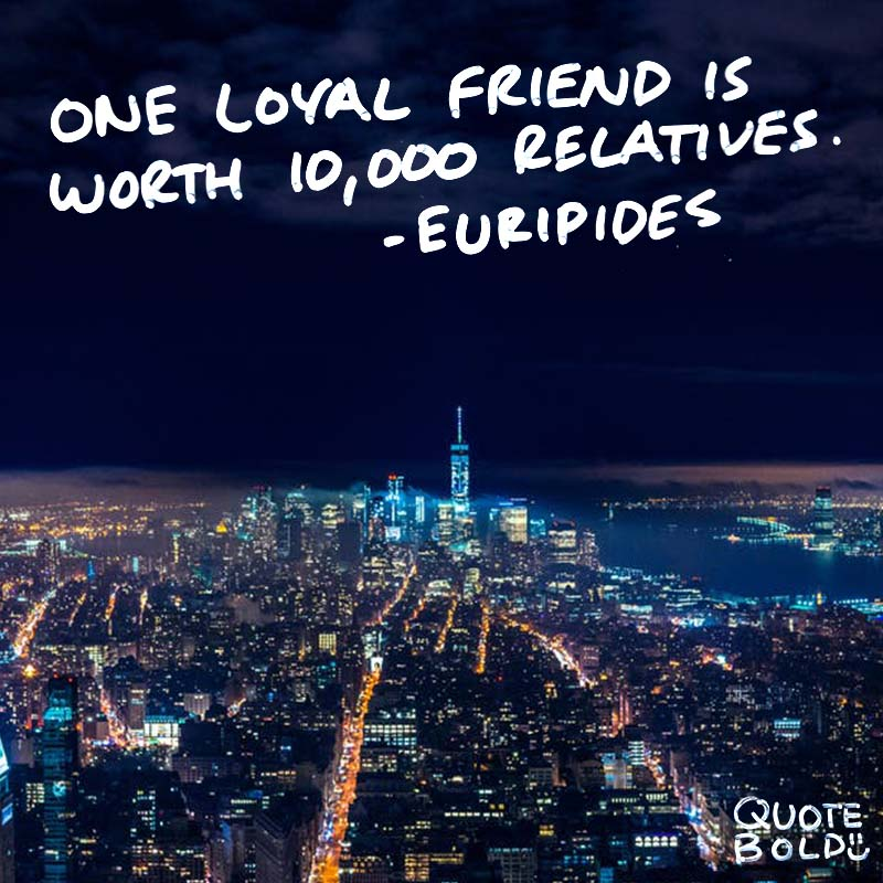 """best friend quotes image - Euripides """"One loyal friend is worth ten thousand relatives."""""""