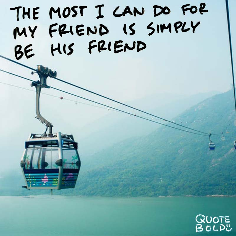 """best friend quotes - Henry David Thoreau """"The most I can do for my friend is simply be his friend."""""""