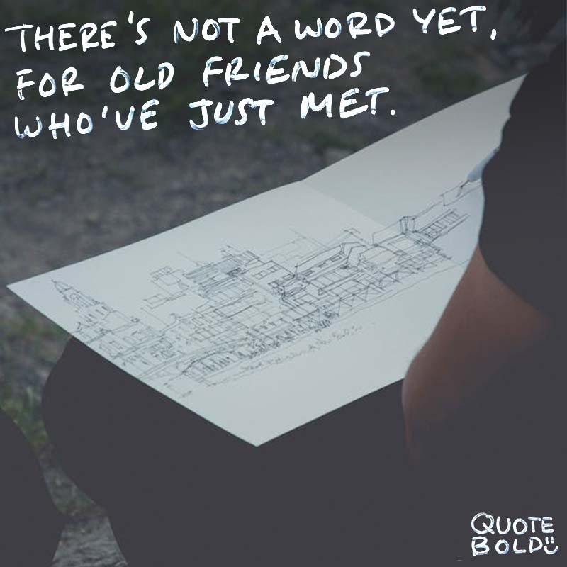 """best friend quotes - Jim Henson """"There's not a word yet, for old friends who've just met."""""""