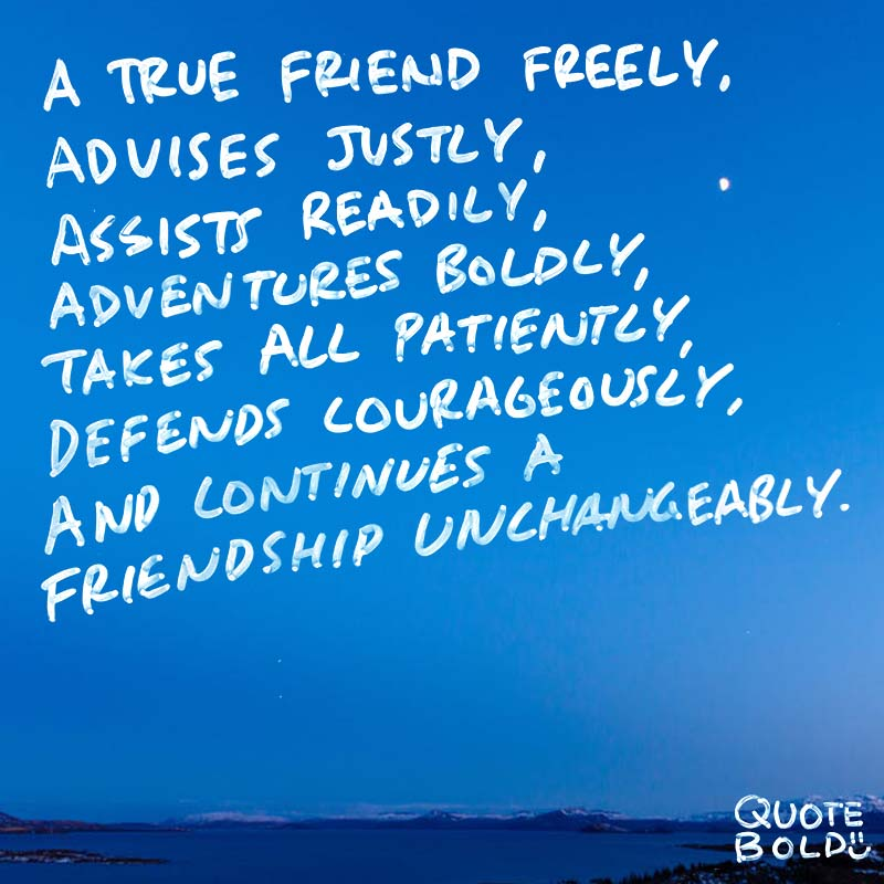 """best friend quotes image - William Penn """"A true friend freely, advises justly, assists readily, adventures boldly, takes all patiently, defends courageously, and continues a friend unchangeably."""""""