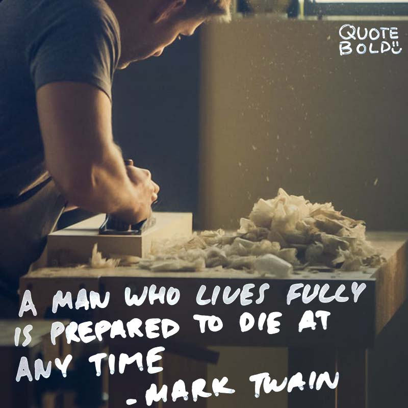 """life quotes - mark twain """"The fear of death follows from the fear of life. A man who lives fully is prepared to die at any time."""""""