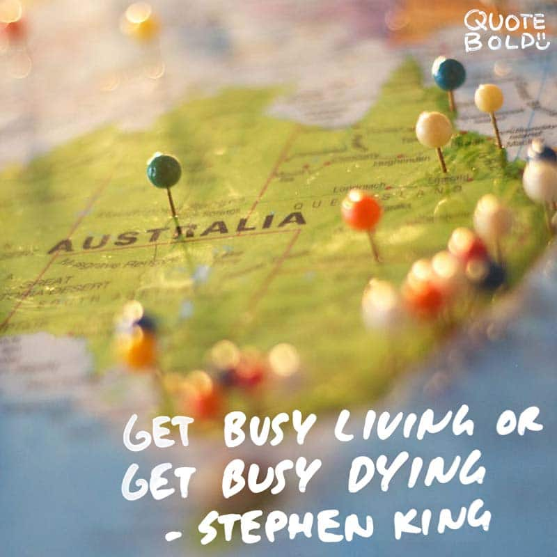 """life quotes - stephen king """"Get busy living or get busy dying."""""""