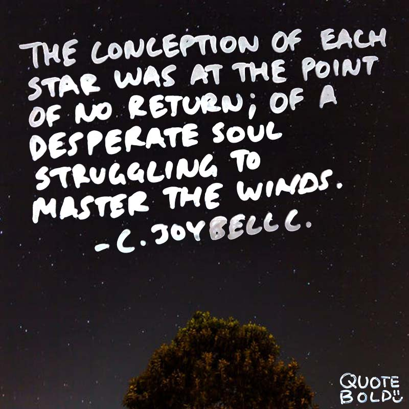 "Inspirational Quotes Life Struggles C JoyBell C ""The conception of each star was at the point of no return; of a desperate soul struggling to master the winds!"""
