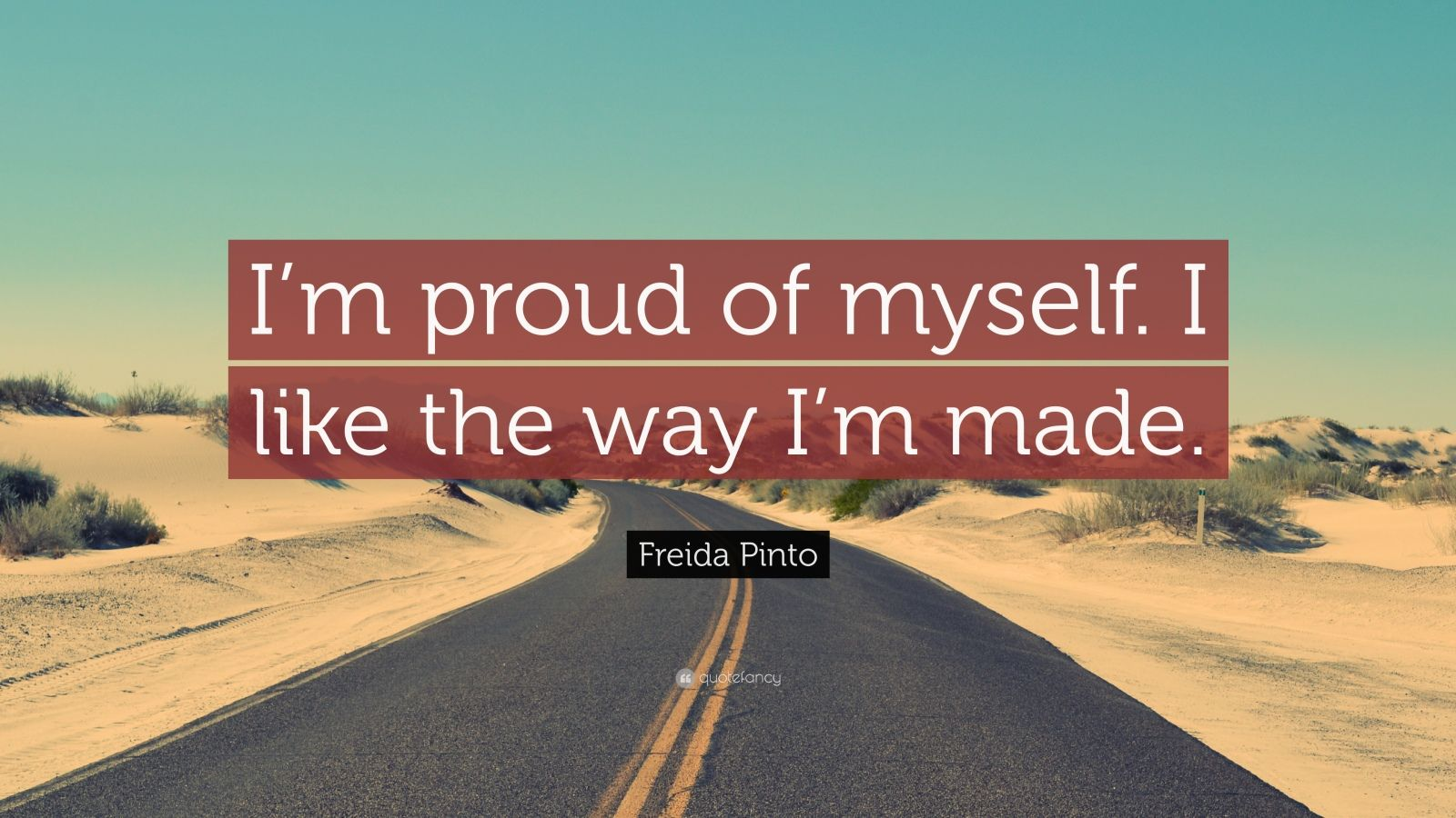 Freida Pinto Quote I M Proud Of Myself I Like The Way I