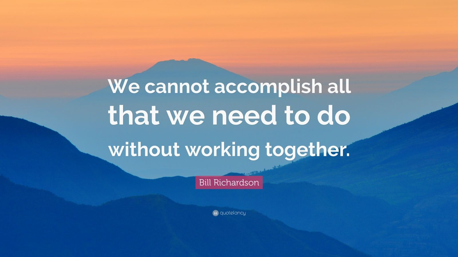 Bill Richardson Quote We Cannot Accomplish All That We