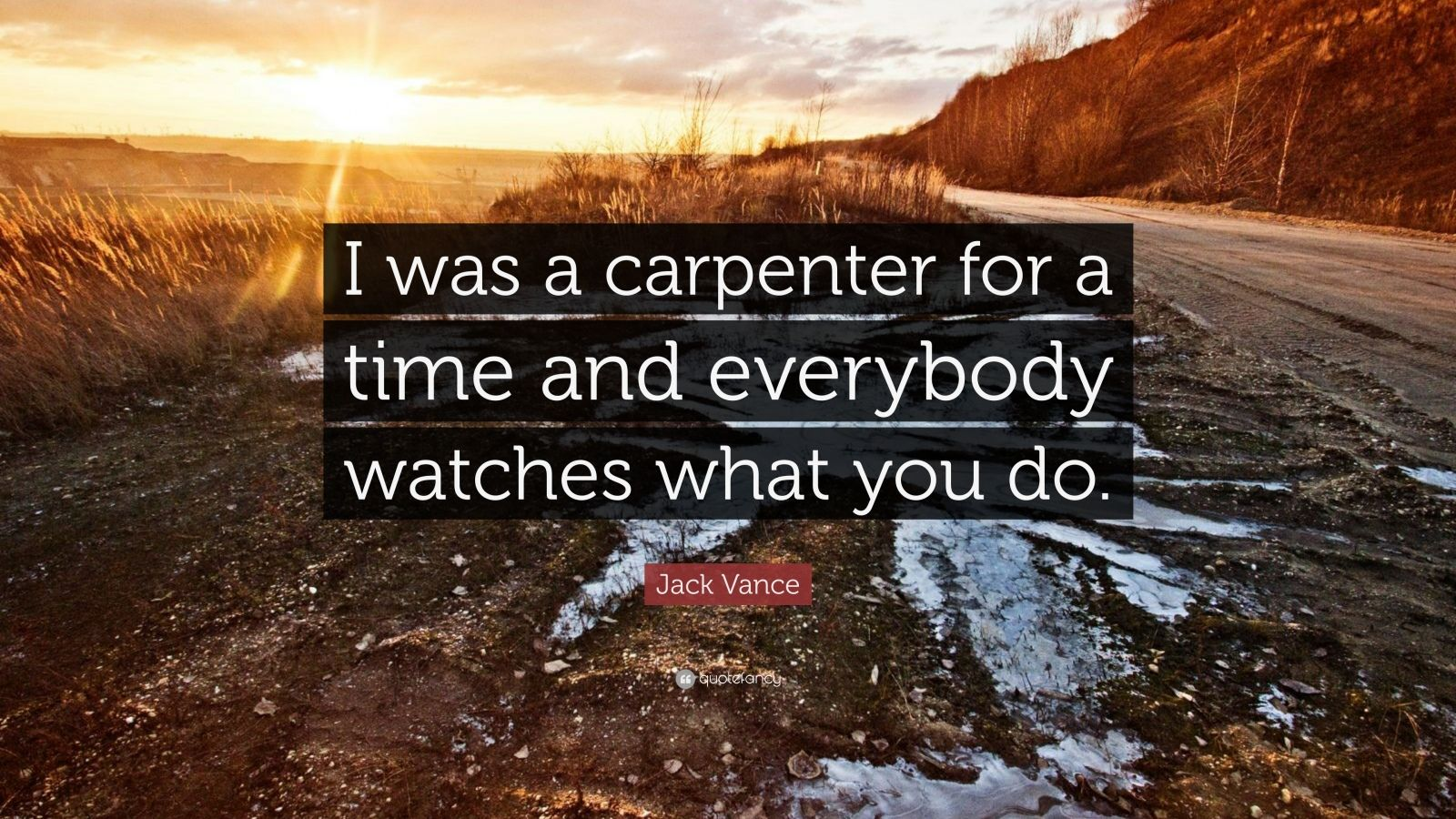 Jack Vance Quote I Was A Carpenter For A Time And Everybody Watches What You Do 7
