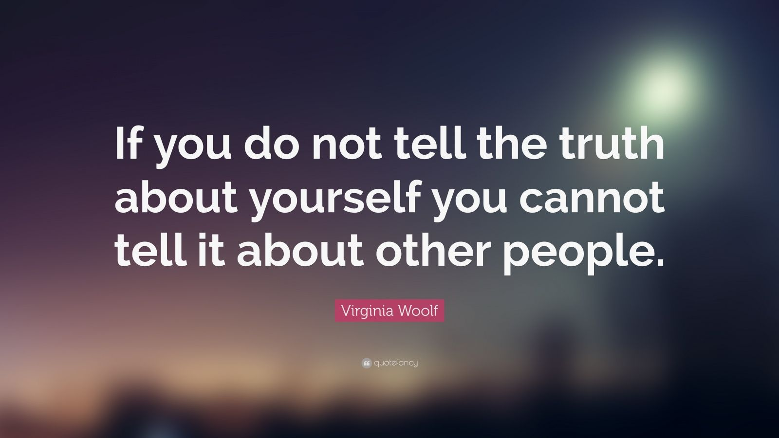Virginia Woolf Quote If You Do Not Tell The Truth About