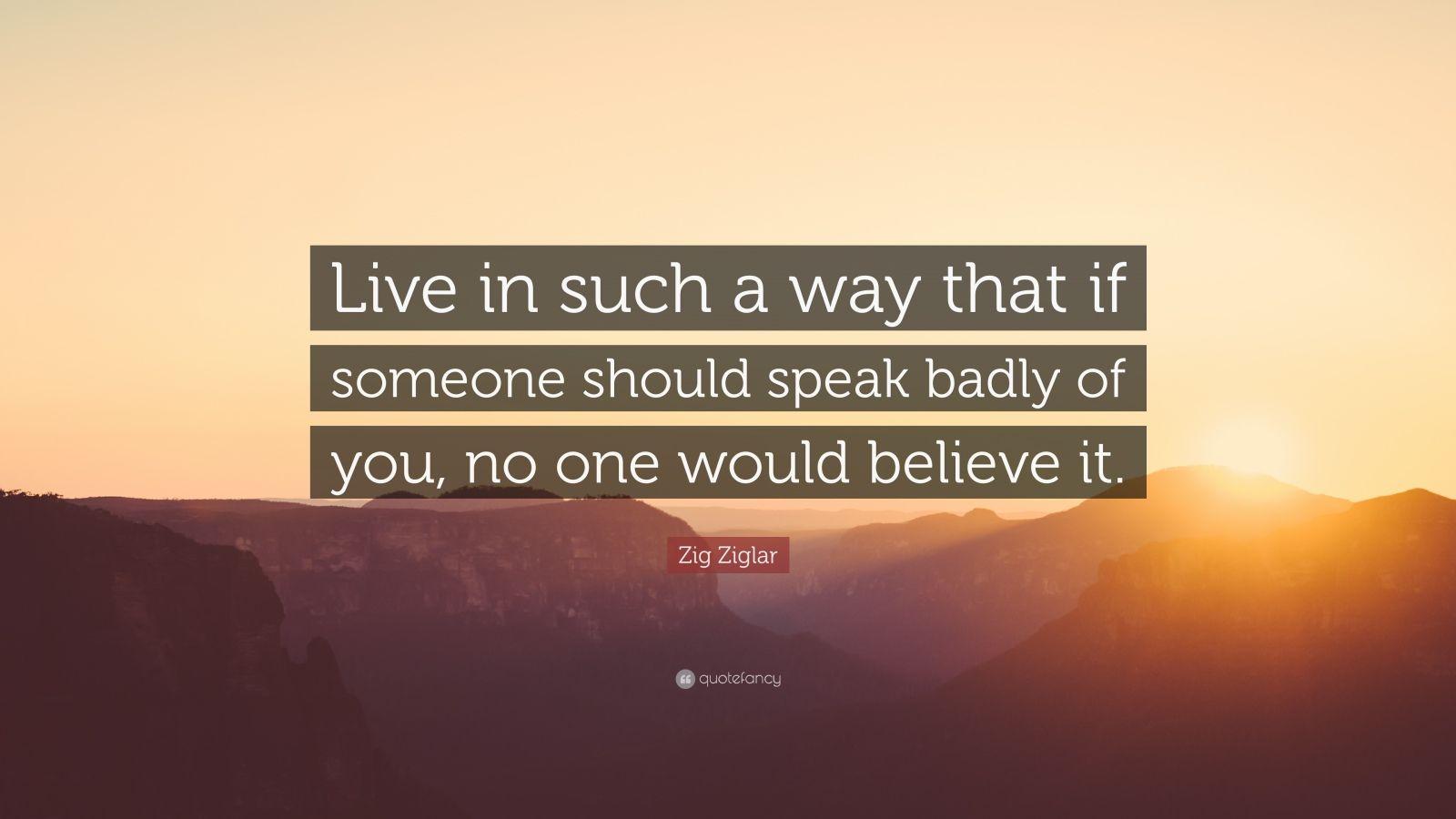 Zig Ziglar Quote Live In Such A Way That If Someone