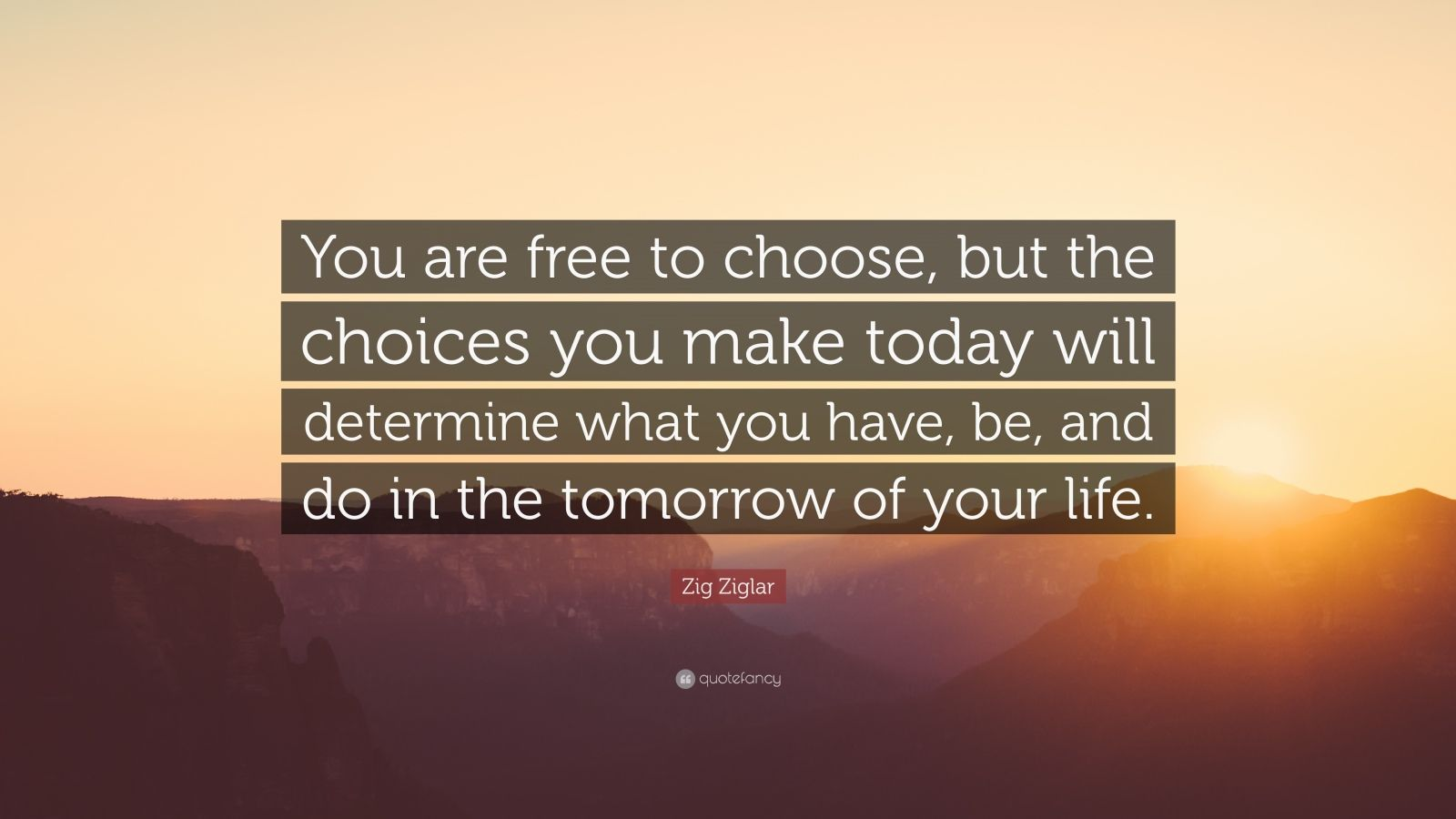 Zig Ziglar Quote You Are Free To Choose But The Choices