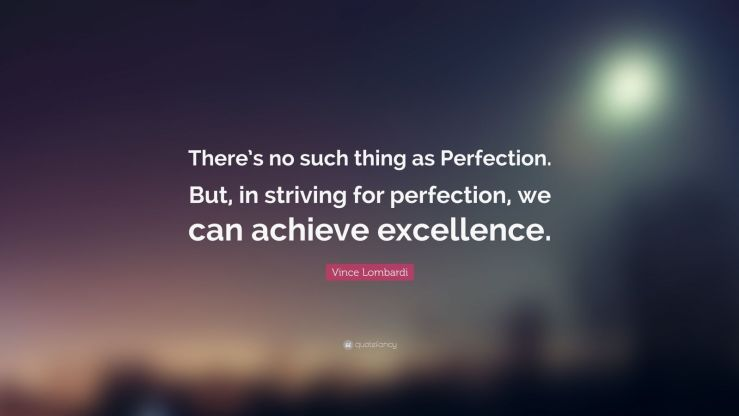 "Vince Lombardi Quote: ""There's no such thing as Perfection. But, in striving for perfection, we can achieve excellence."""