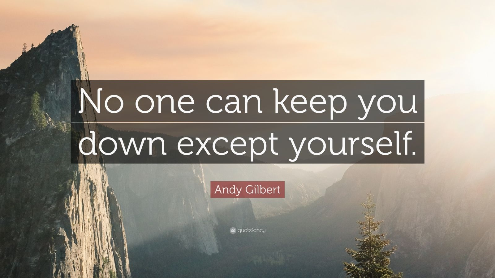 Andy Gilbert Quote No One Can Keep You Down Except Yourself 7 Wallpapers