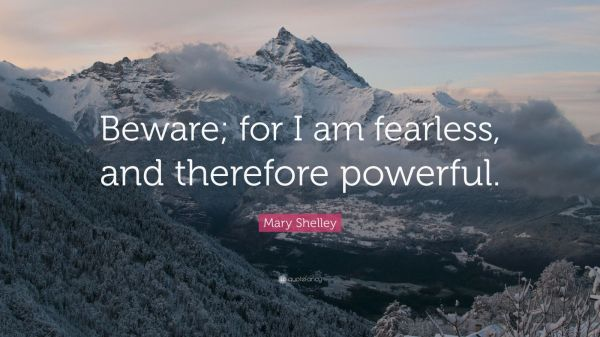 Mary Shelley Quote Beware for I am fearless and
