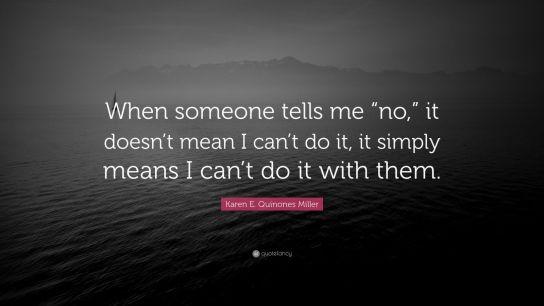 16710-Karen-E-Quinones-Miller-Quote-When-someone-tells-me-no-it-doesn-t.jpg