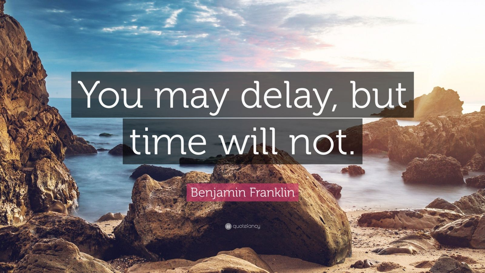 Benjamin Franklin Quote You May Delay But Time Will Not