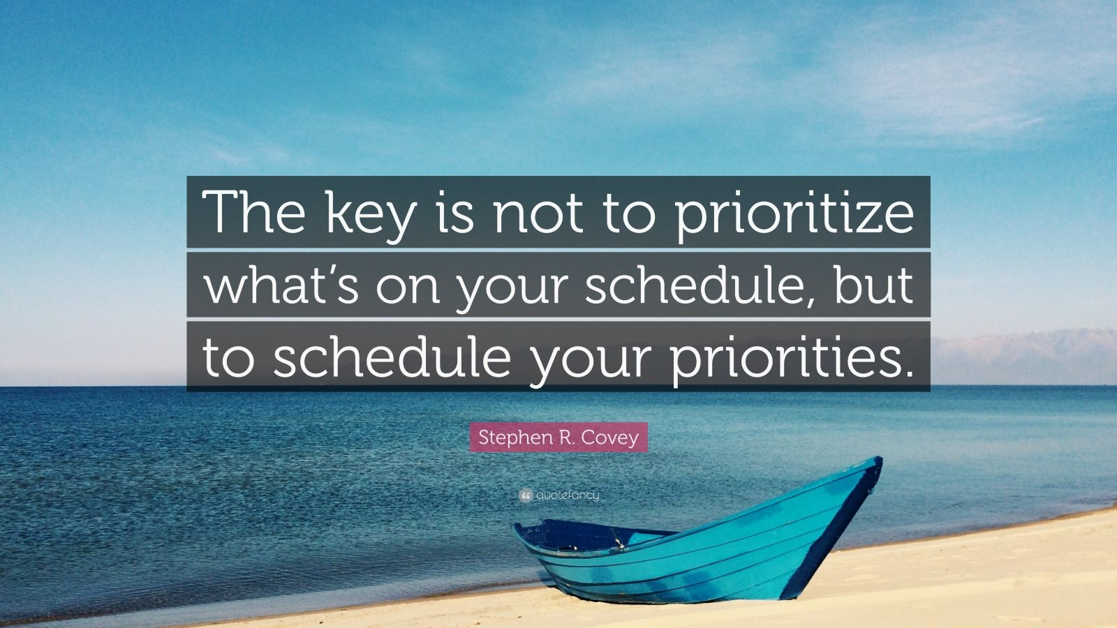 Stephen R Covey Quote The Key Is Not To Prioritize What