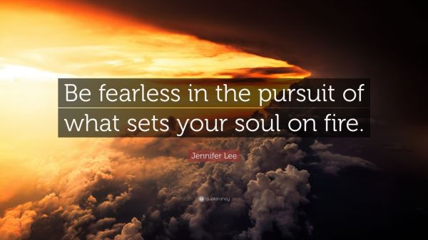 Jennifer Lee Quote Be fearless in the pursuit of what