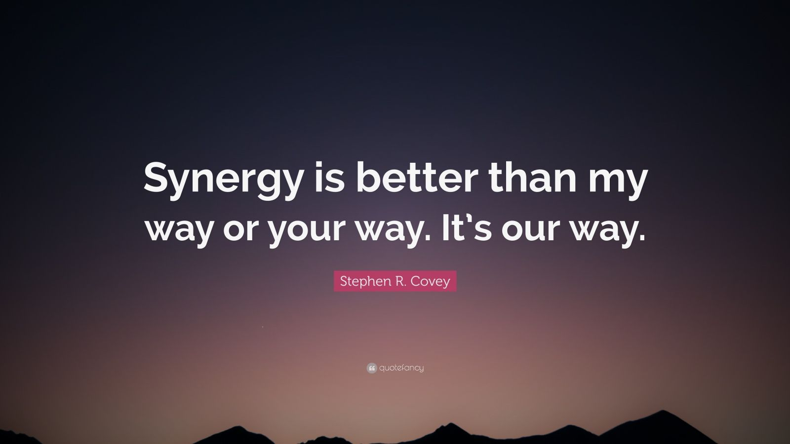 Stephen R Covey Quote Synergy Is Better Than My Way Or
