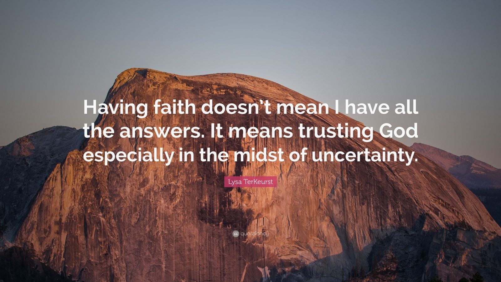 Lysa Terkeurst Quote Having Faith Doesn T Mean I Have All The Answers It Means Trusting God