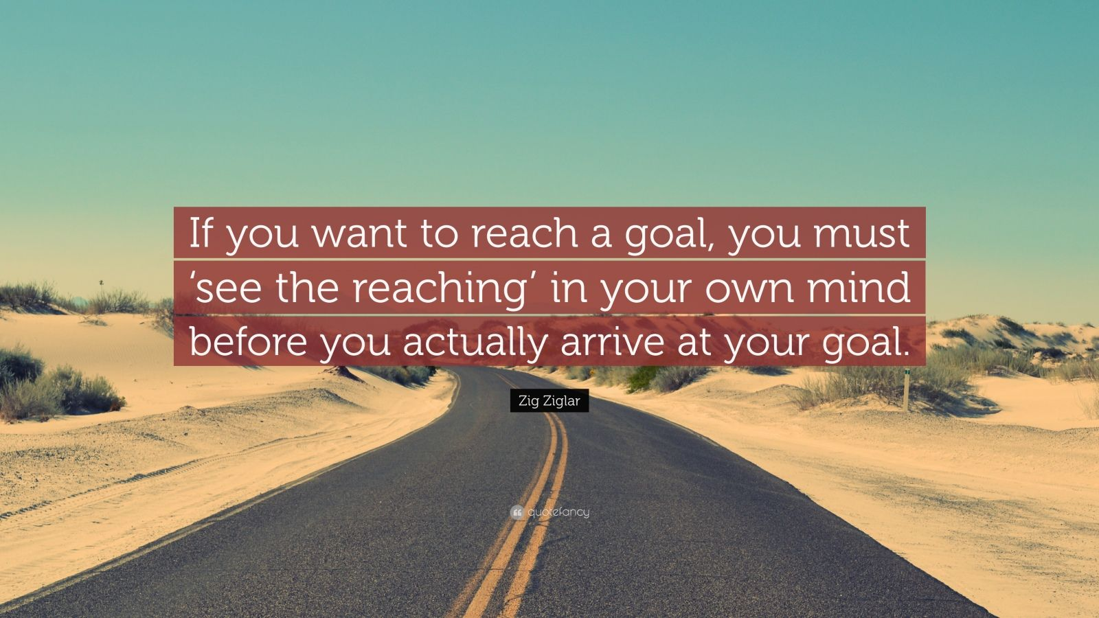 Zig Ziglar Quote If You Want To Reach A Goal You Must