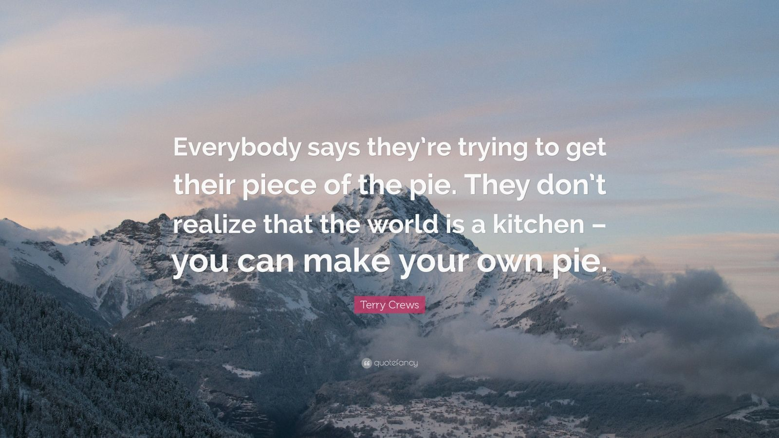 Terry Crews Quote Everybody Says They Re Trying To Get Their Piece Of The Pie They Don T