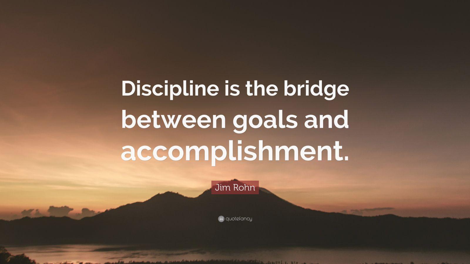Jim Rohn Quote Discipline Is The Bridge Between Goals
