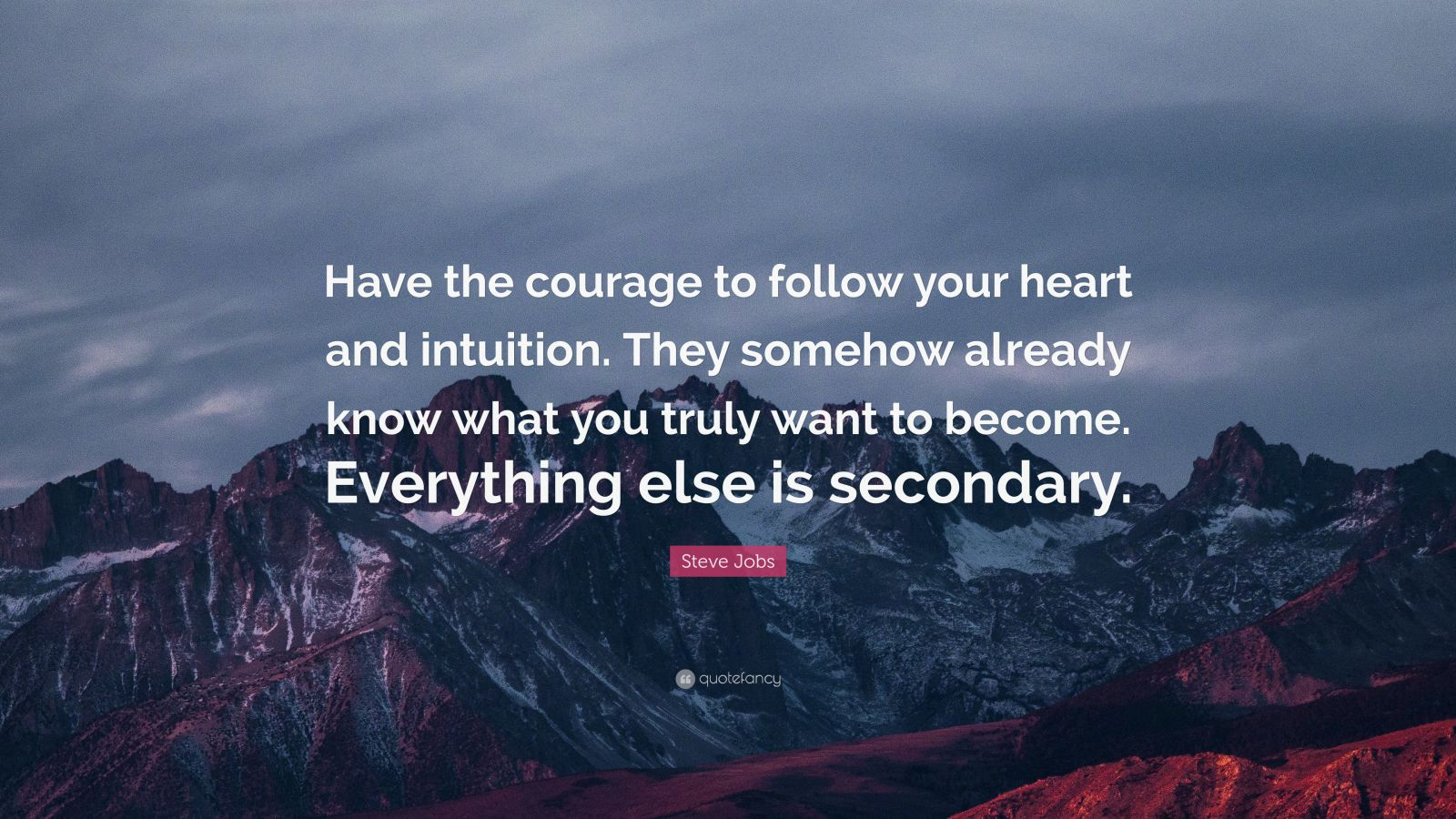 Steve Jobs Quote Have The Courage To Follow Your Heart And Intuition They Somehow Already