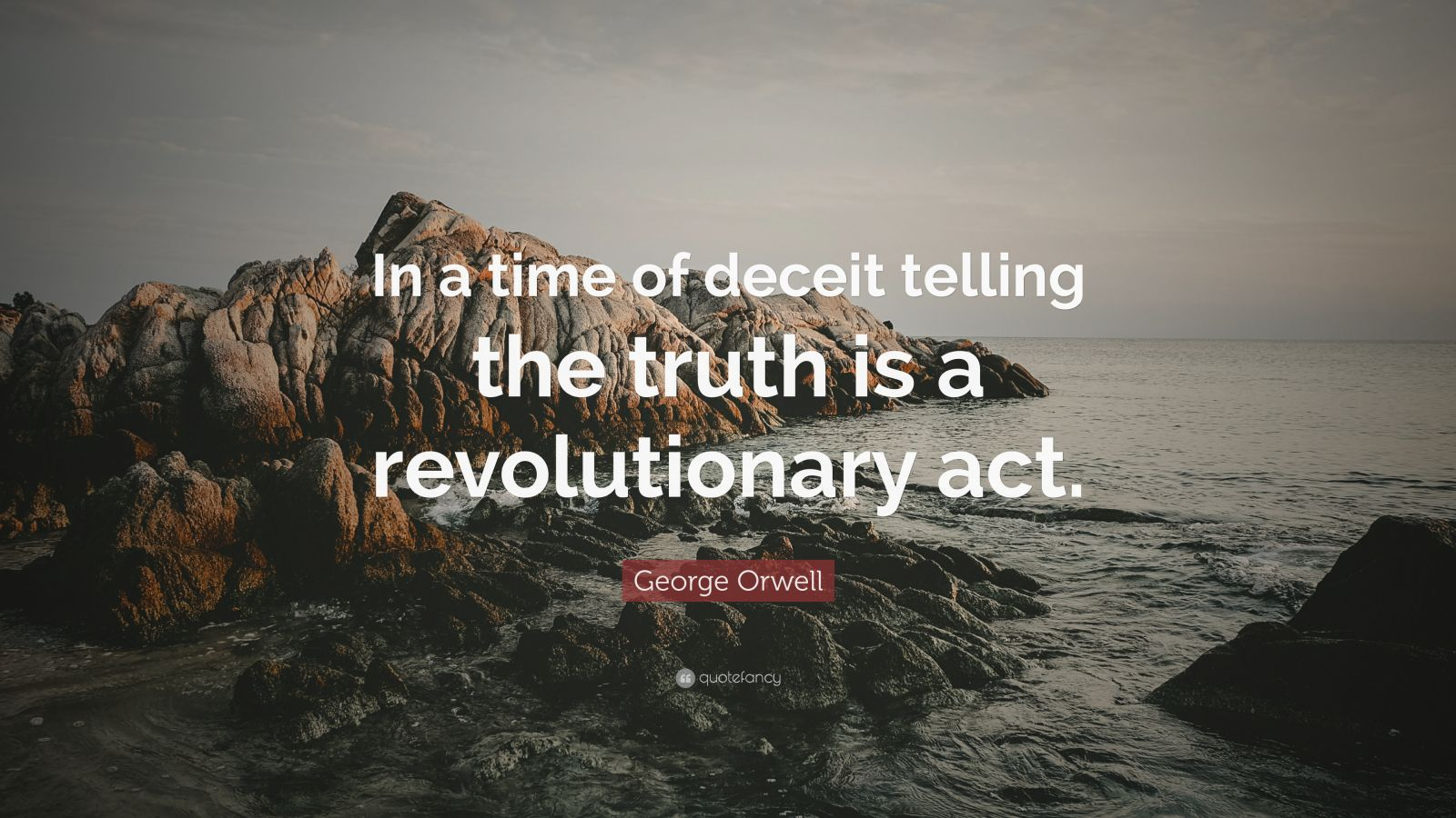 George Orwell Quote In A Time Of Deceit Telling The