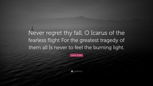 Oscar Wilde Quote Never regret thy fall O Icarus of the