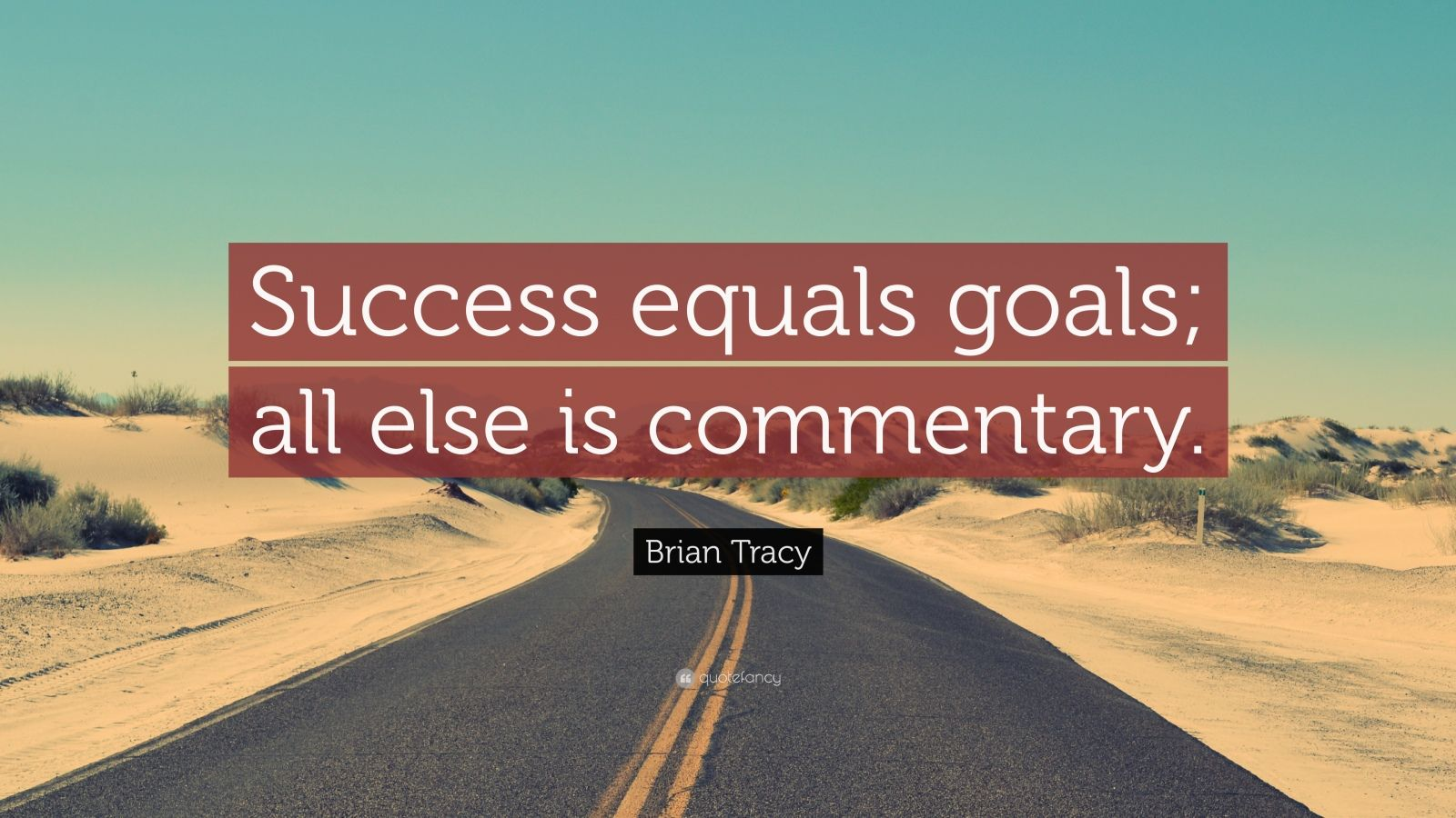 Brian Tracy Quote Success Equals Goals All Else Is