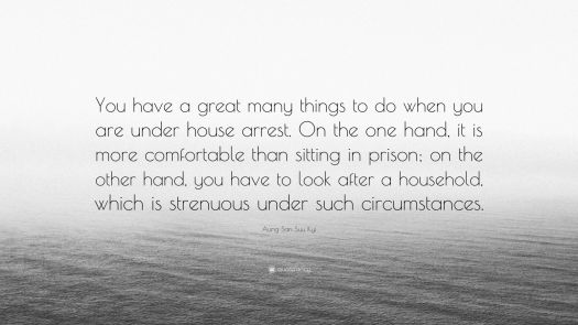"""Aung San Suu Kyi Quote: """"You have a great many things to ..."""