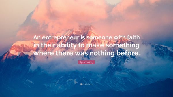 """Ryan Holiday Quote: """"An entrepreneur is someone with faith ..."""