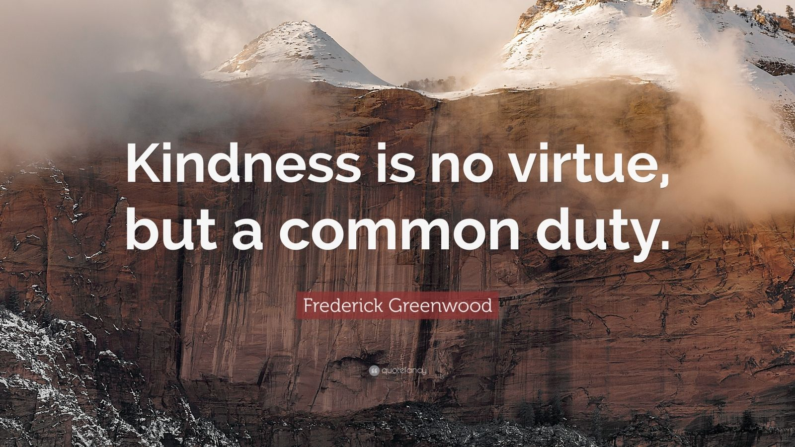 Frederick Greenwood Quote Kindness Is No Virtue But A