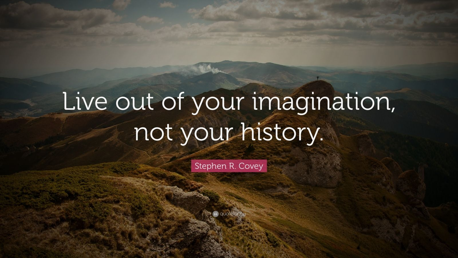 Stephen R Covey Quote Live Out Of Your Imagination Not