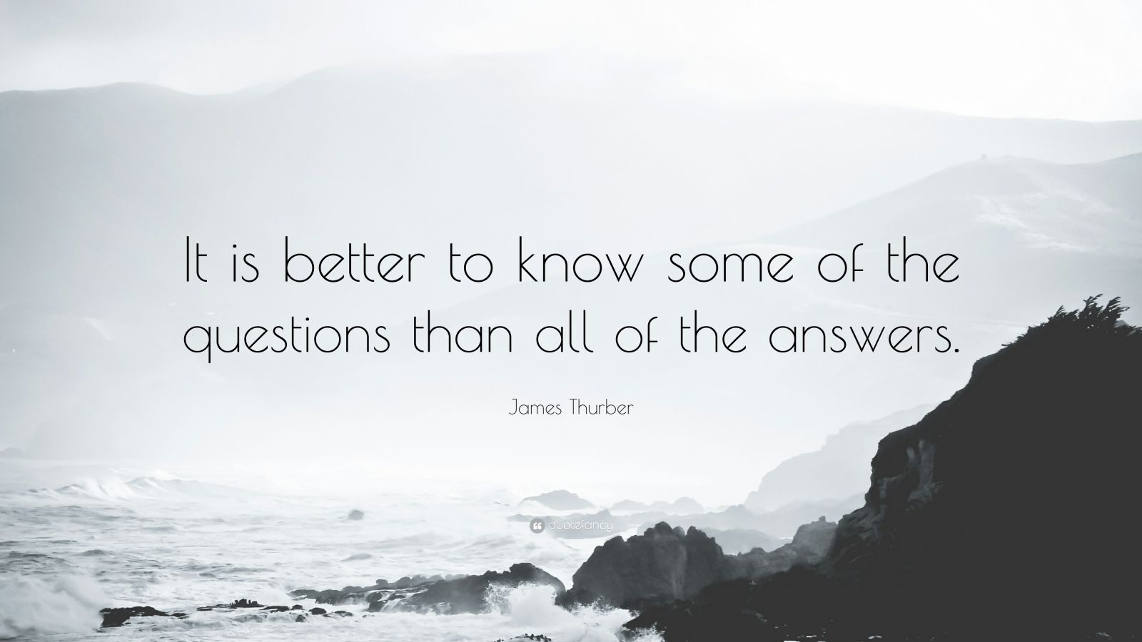 James Thurber Quote It Is Better To Know Some Of The Questions Than All Of The Answers 24