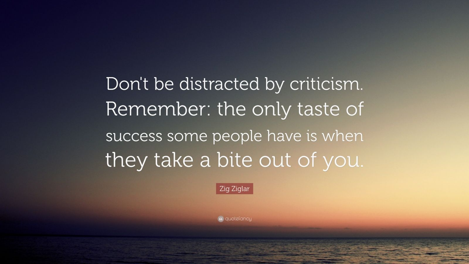 Zig Ziglar Quote Don T Be Distracted By Criticism