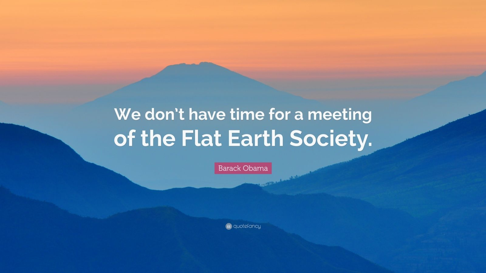 Barack Obama Quote We Don T Have Time For A Meeting Of
