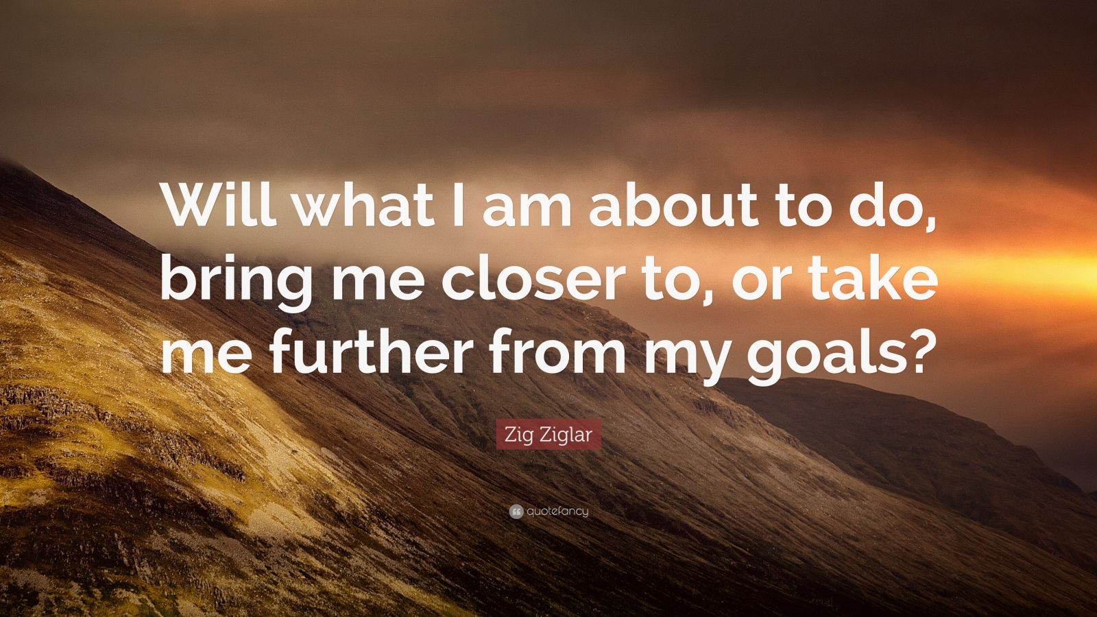 Zig Ziglar Quote Will What I Am About To Do Bring Me