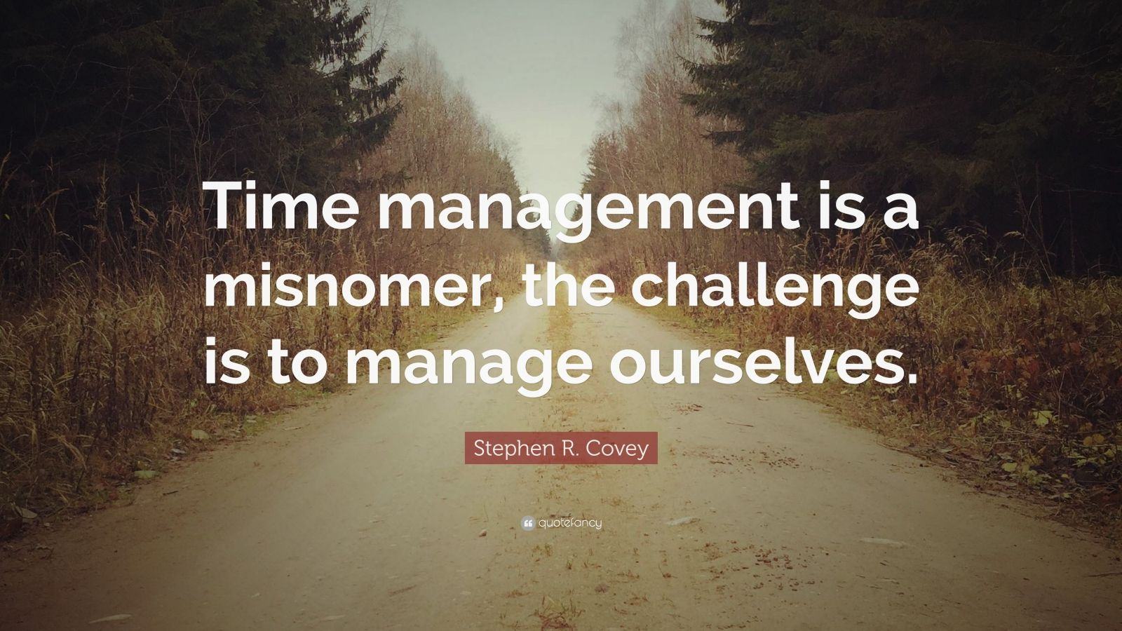 Stephen R Covey Quote Time Management Is A Misnomer