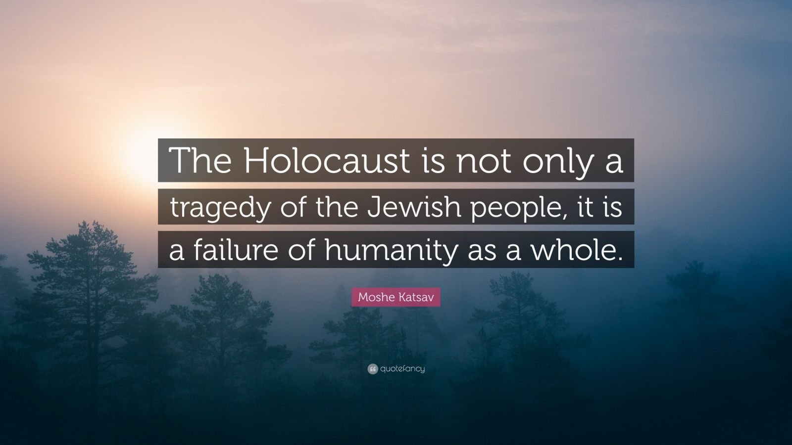 Moshe Katsav Quote The Holocaust Is Not Only A Tragedy