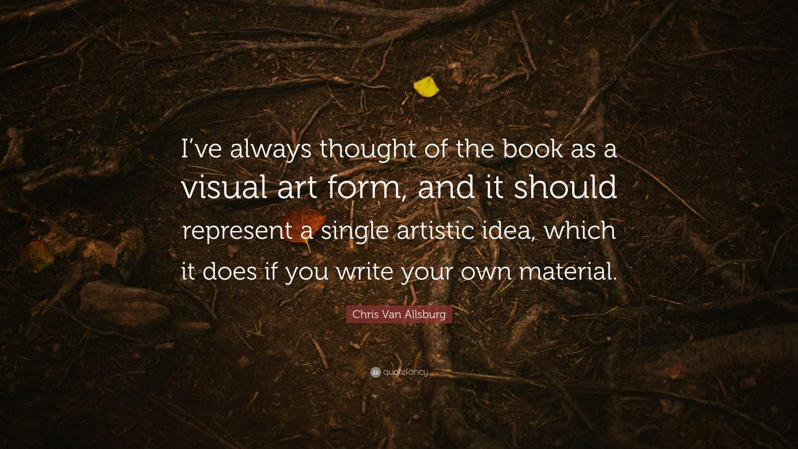 Chris Van Allsburg Quote I Ve Always Thought Of The Book