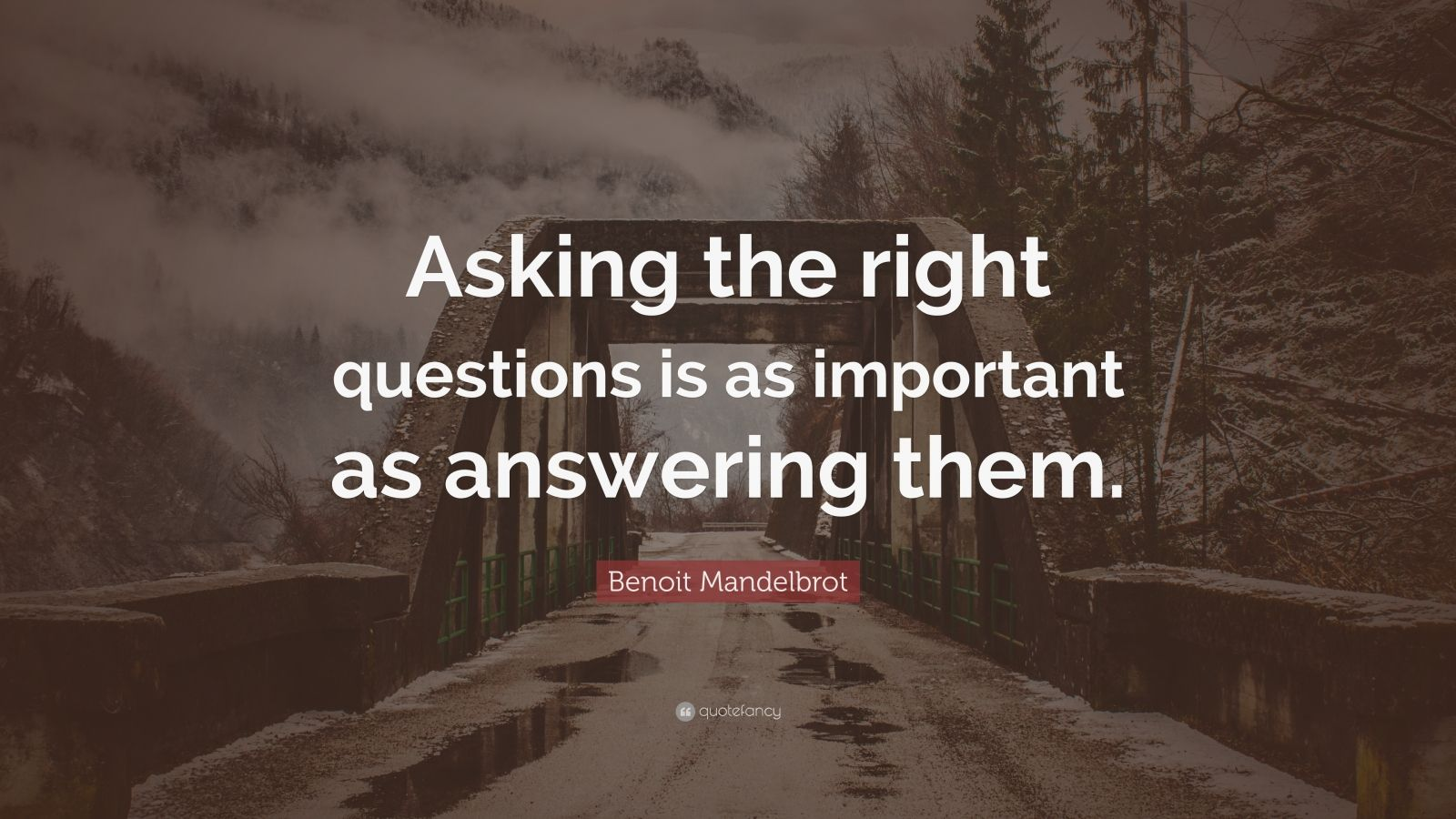Benoit Mandelbrot Quote Asking The Right Questions Is As