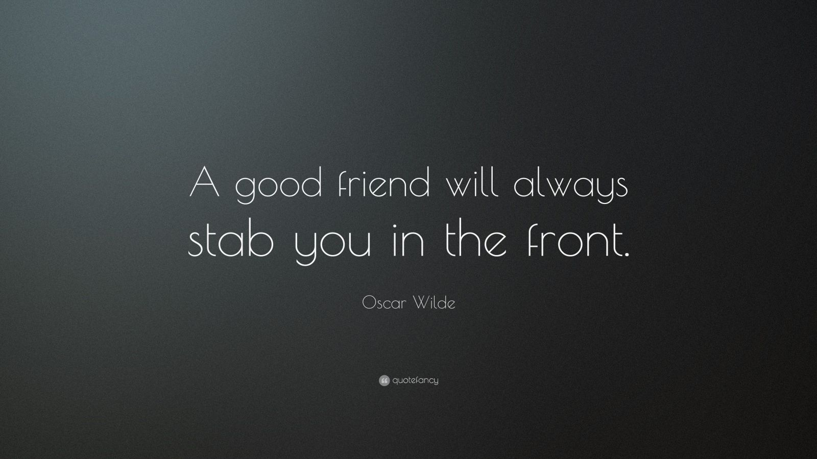 Oscar Wilde Quote A Good Friend Will Always Stab You In