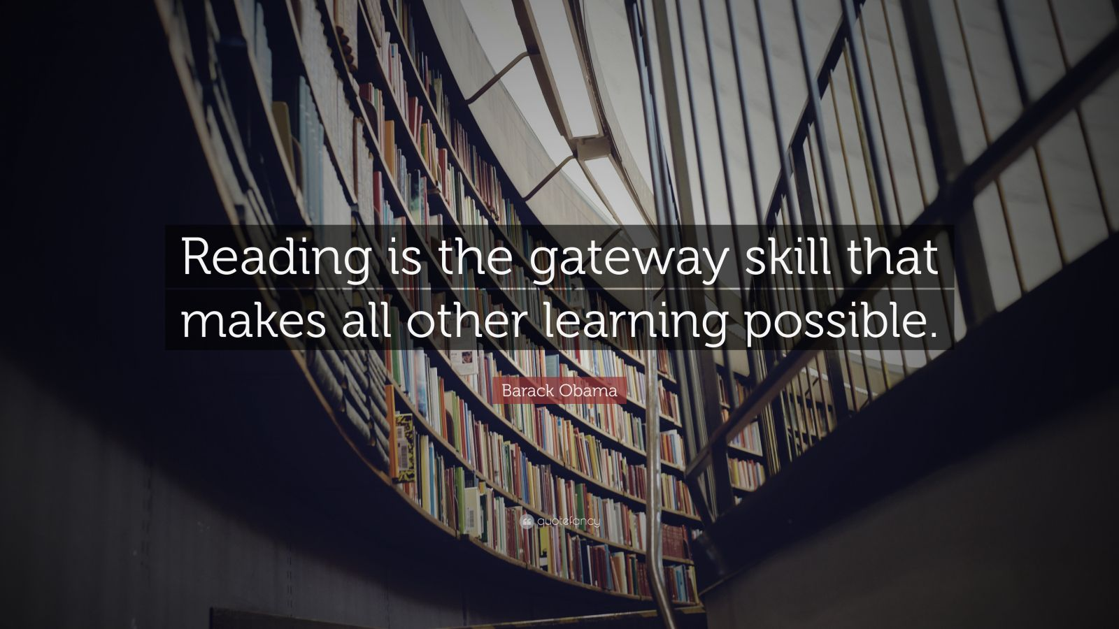 Barack Obama Quote Reading Is The Gateway Skill That Makes All Other Learning Possible 16