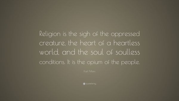 """Karl Marx Quote: """"Religion is the sigh of the oppressed ..."""
