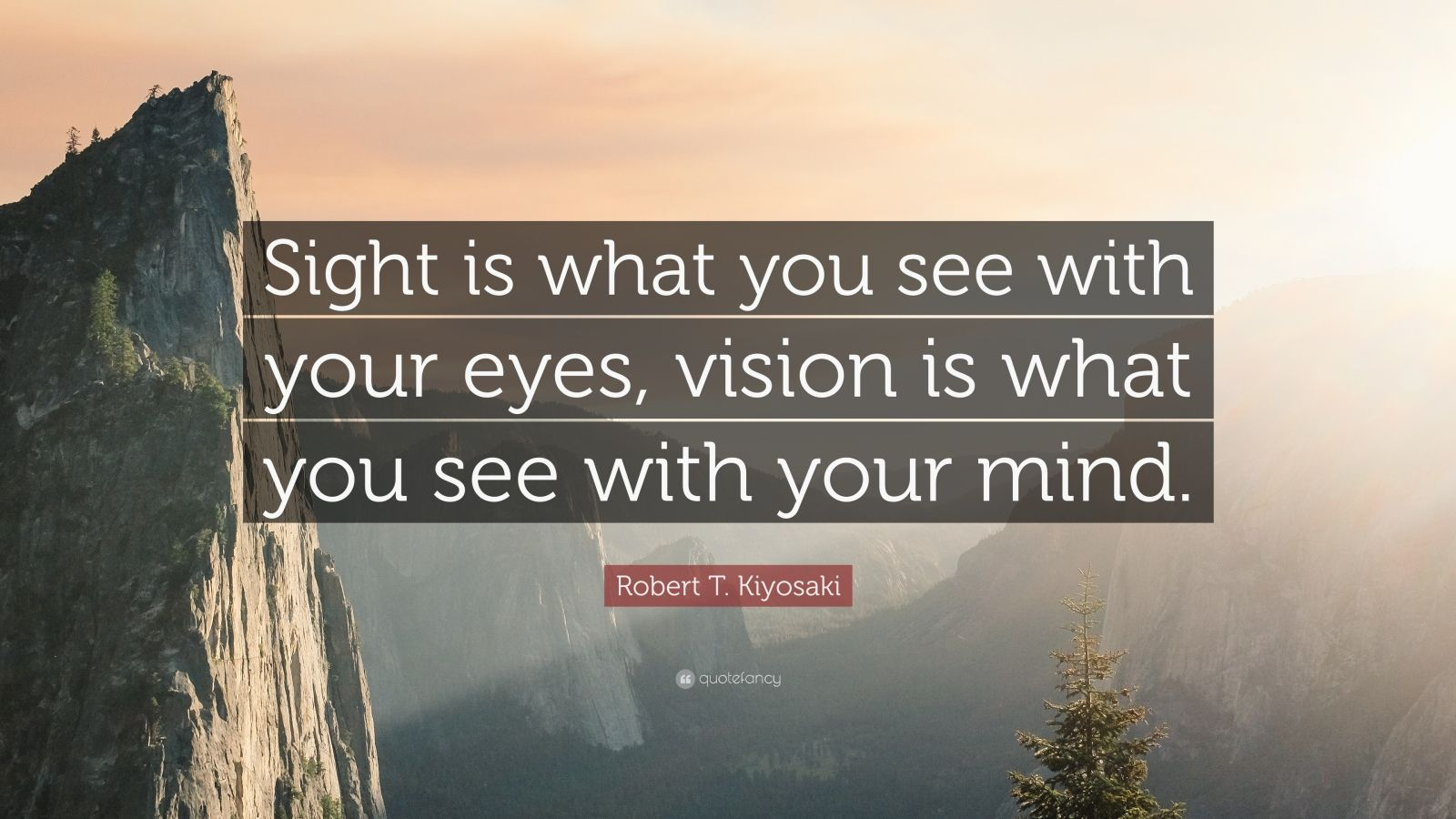 Robert T Kiyosaki Quote Sight Is What You See With Your