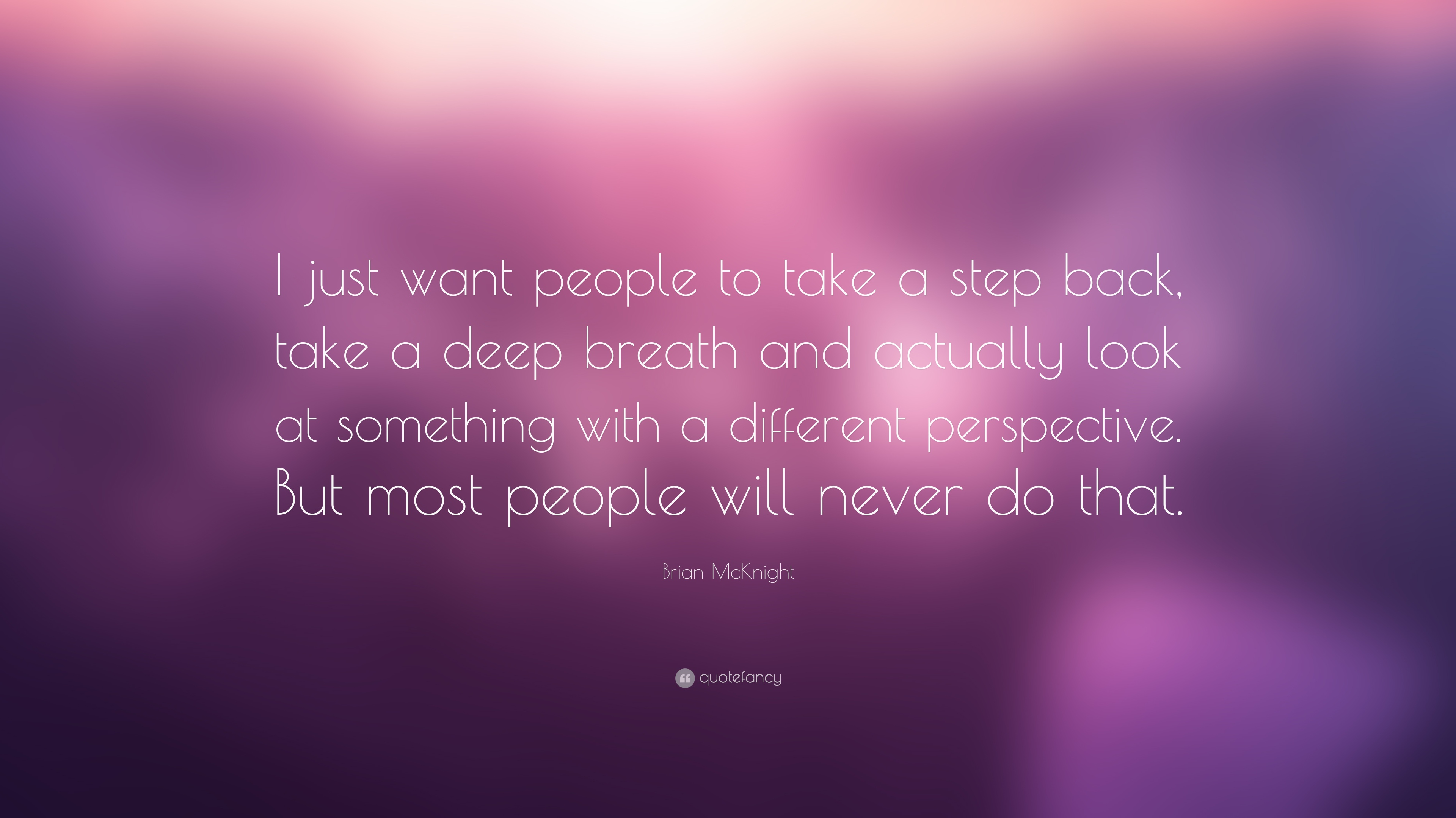 Brian Mcknight Quote I Just Want People To Take A Step Back Take A Deep Breath And Actually Look At Something With A Different Perspective 7 Wallpapers Quotefancy