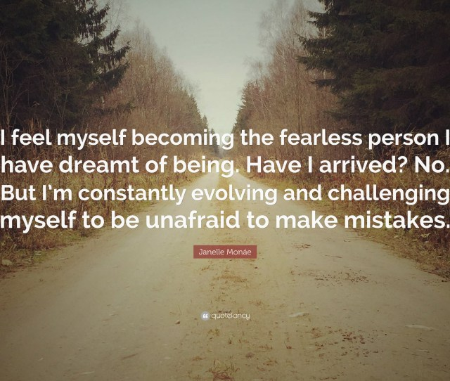 Janelle Monae Quote I Feel Myself Becoming The Fearless Person I Have Dreamt Of