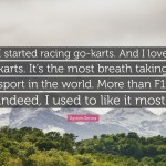 Ayrton Senna Quote I Started Racing Go Karts And I Love Karts It S The Most Breath Taking Sport In The World More Than F1 Indeed I Use 7 Wallpapers Quotefancy