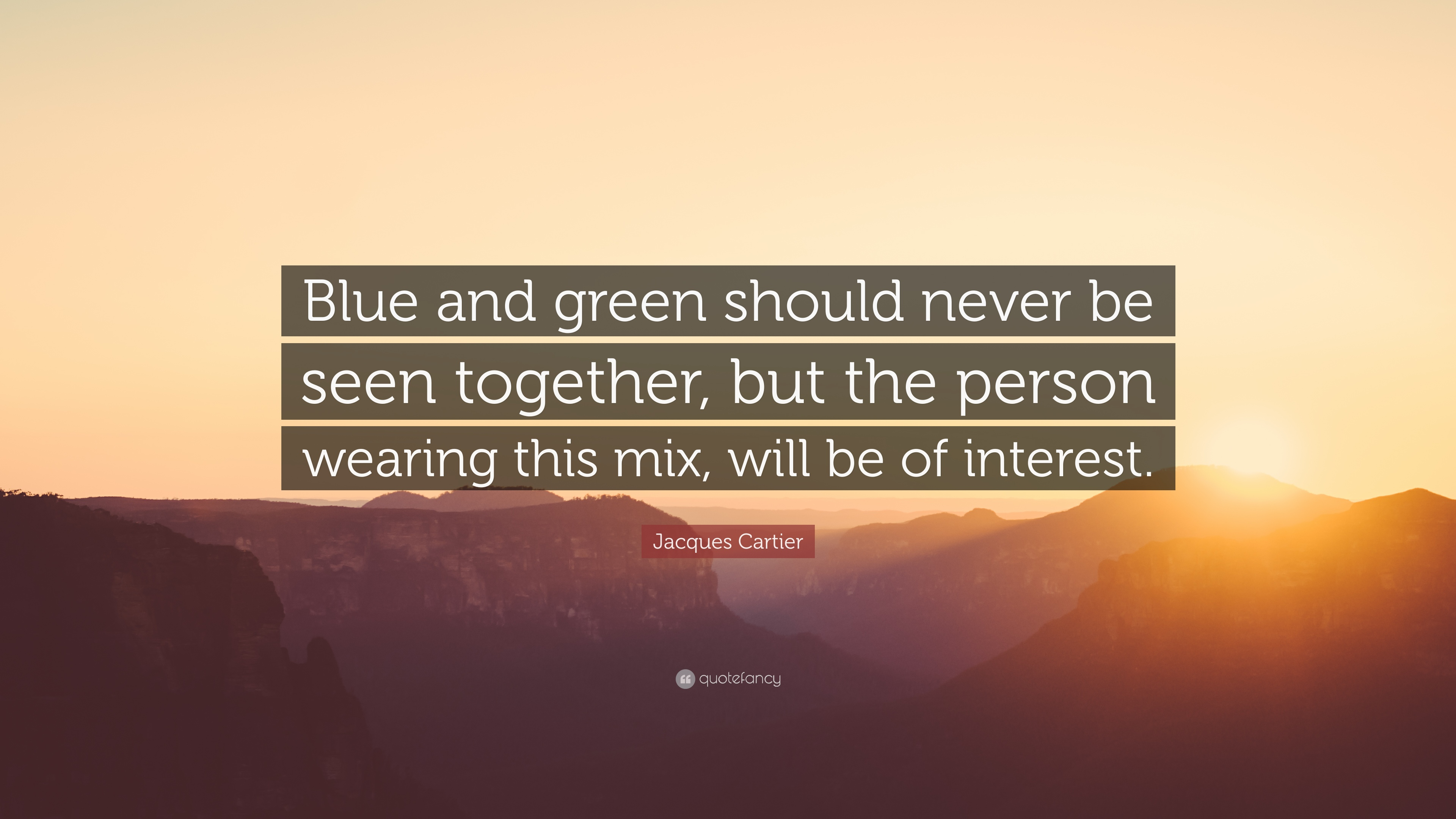 Jacques Cartier Quote     Blue and green should never be seen together     Jacques Cartier Quote     Blue and green should never be seen together  but  the