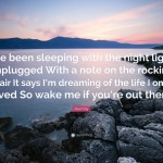 Owl City Quote I Ve Been Sleeping With The Night Light Unplugged With A Note On The Rocking Chair It Says I M Dreaming Of The Life I On 10 Wallpapers Quotefancy